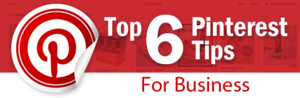 Top-6-Pinterest-Tips-for-Business-resized-600.jpg