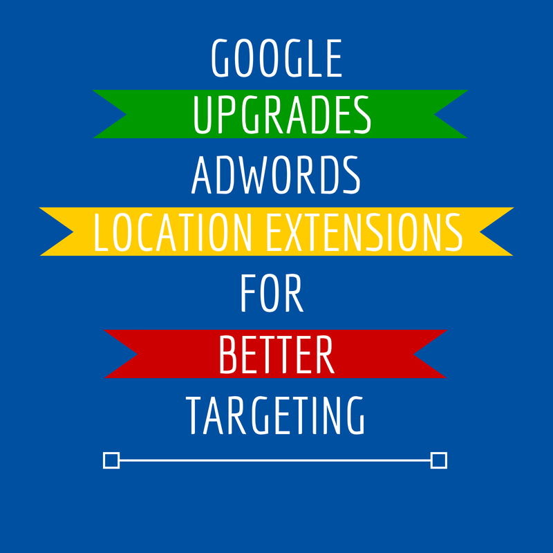 Google Upgrades Adwords Location Extensions for Better Targeting