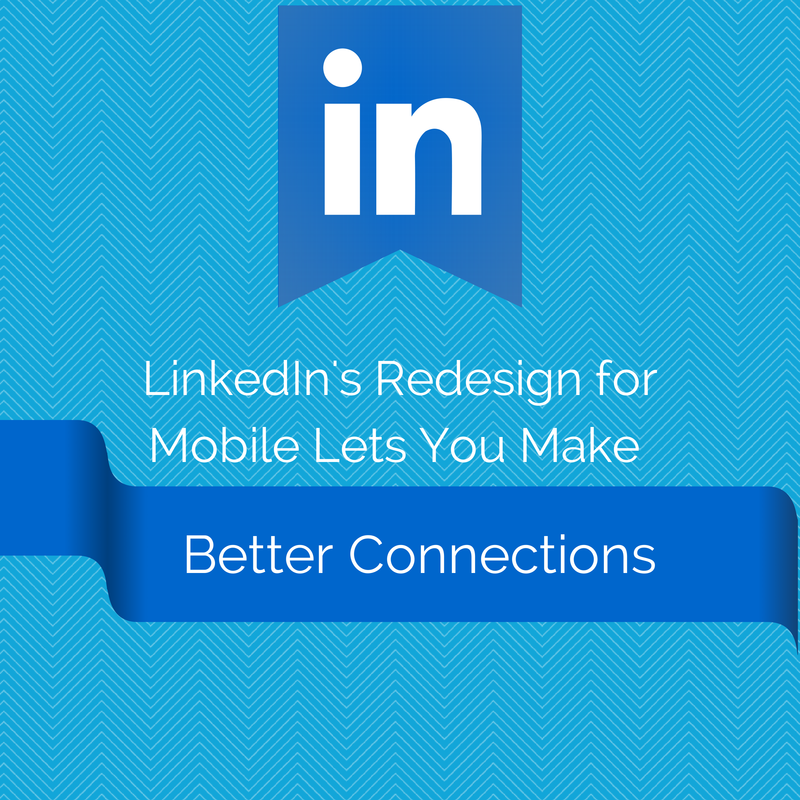 LinkedIn's Redesign for Mobile Lets You Make Better Connections