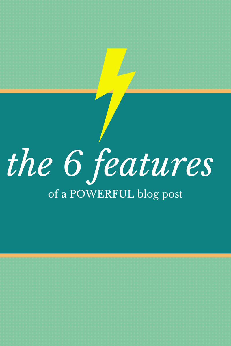The Six Features of a Powerful Blog Post