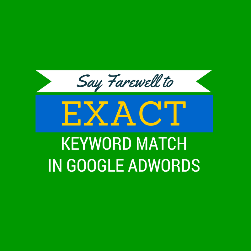 Say Farewell to Exact Keyword Match in Google AdWords