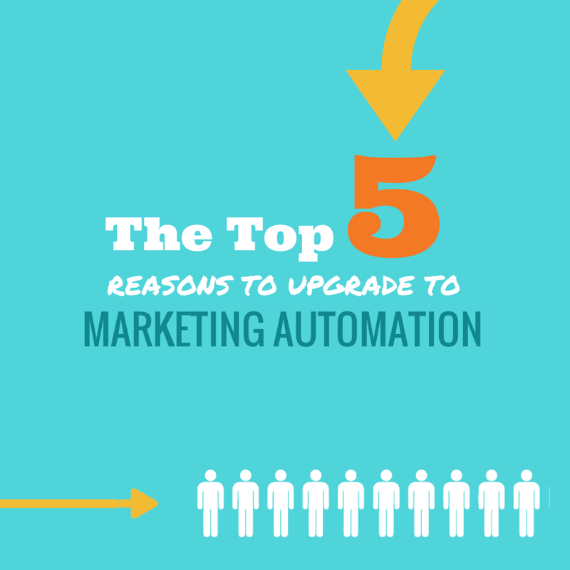 The Top 5 Reasons to Upgrade to Marketing Automation