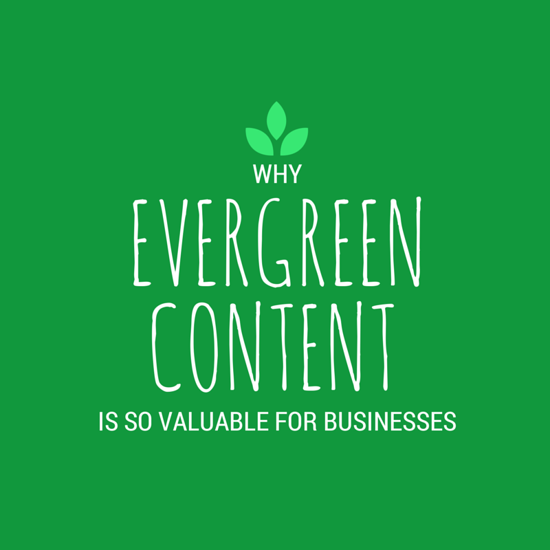Why Evergreen Content is so Valuable for Businesses