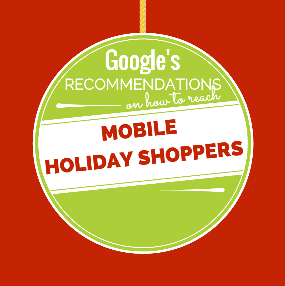 Google's Recommendations on How to Reach Mobile Holiday Shoppers