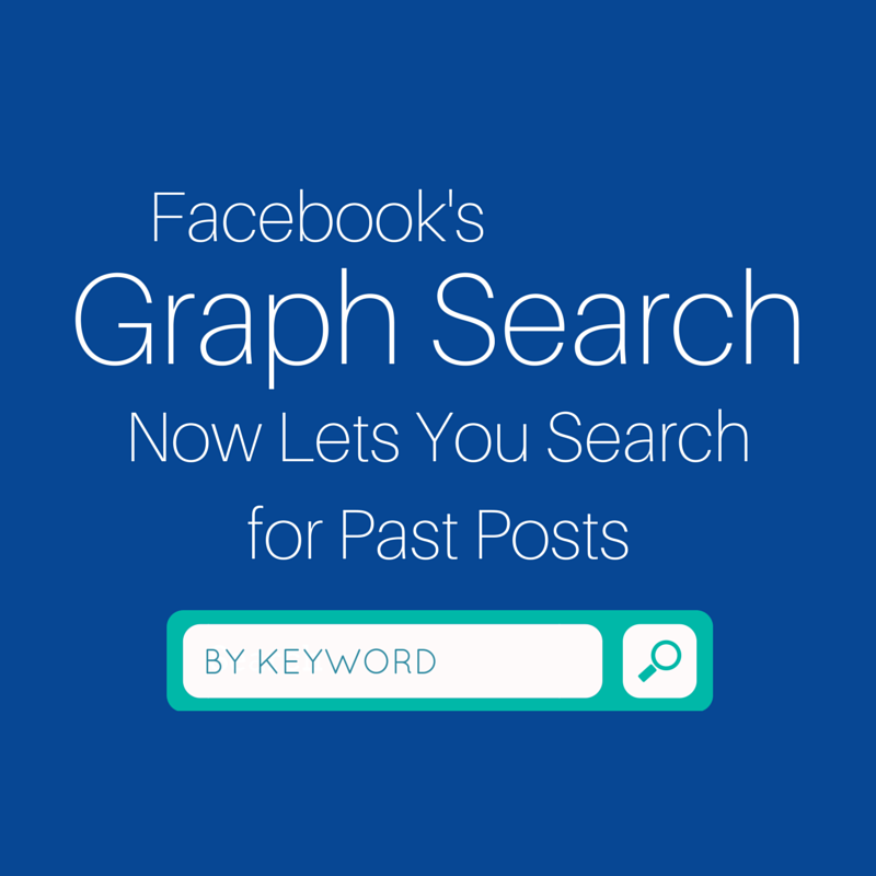Facebook Graph Search Now Lets You Search for Past Posts By Keyword