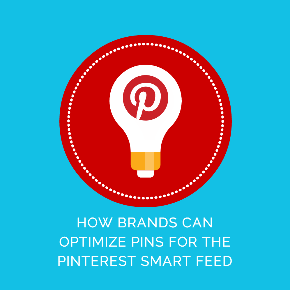 How Brands Can Optimize Pins for the Pinterest Smart Feed