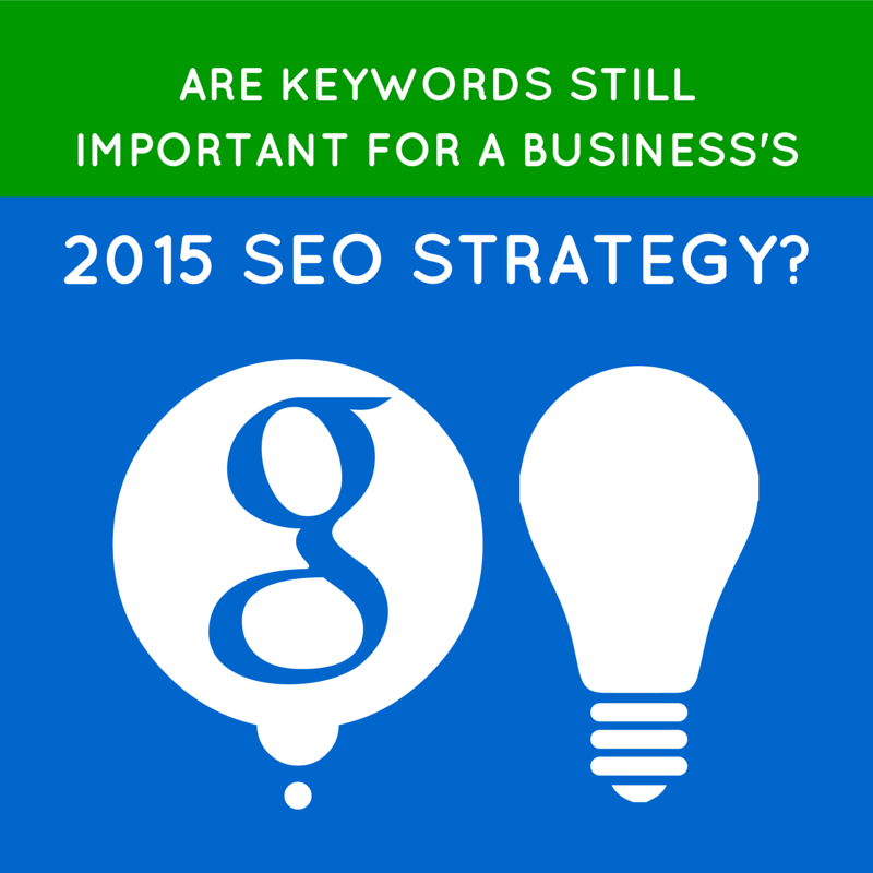 Are Keywords Still Important for a Business's 2015 SEO Strategy?