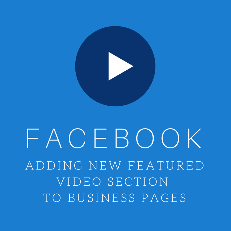 Facebook Adding New Featured Video Section to Business Pages
