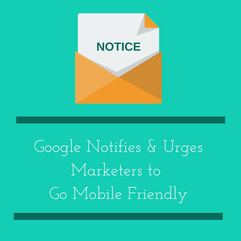 Google Notifies and Urges Marketers to Go Mobile-Friendly