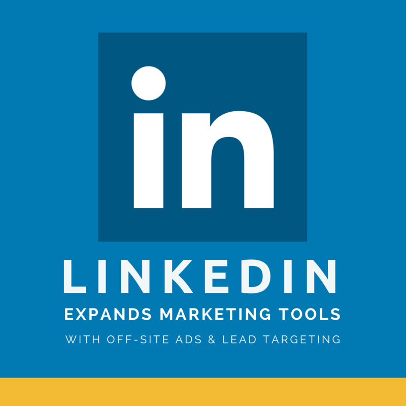 LinkedIn Expands Marketing Tools with Off-Site Ads & Lead Targeting