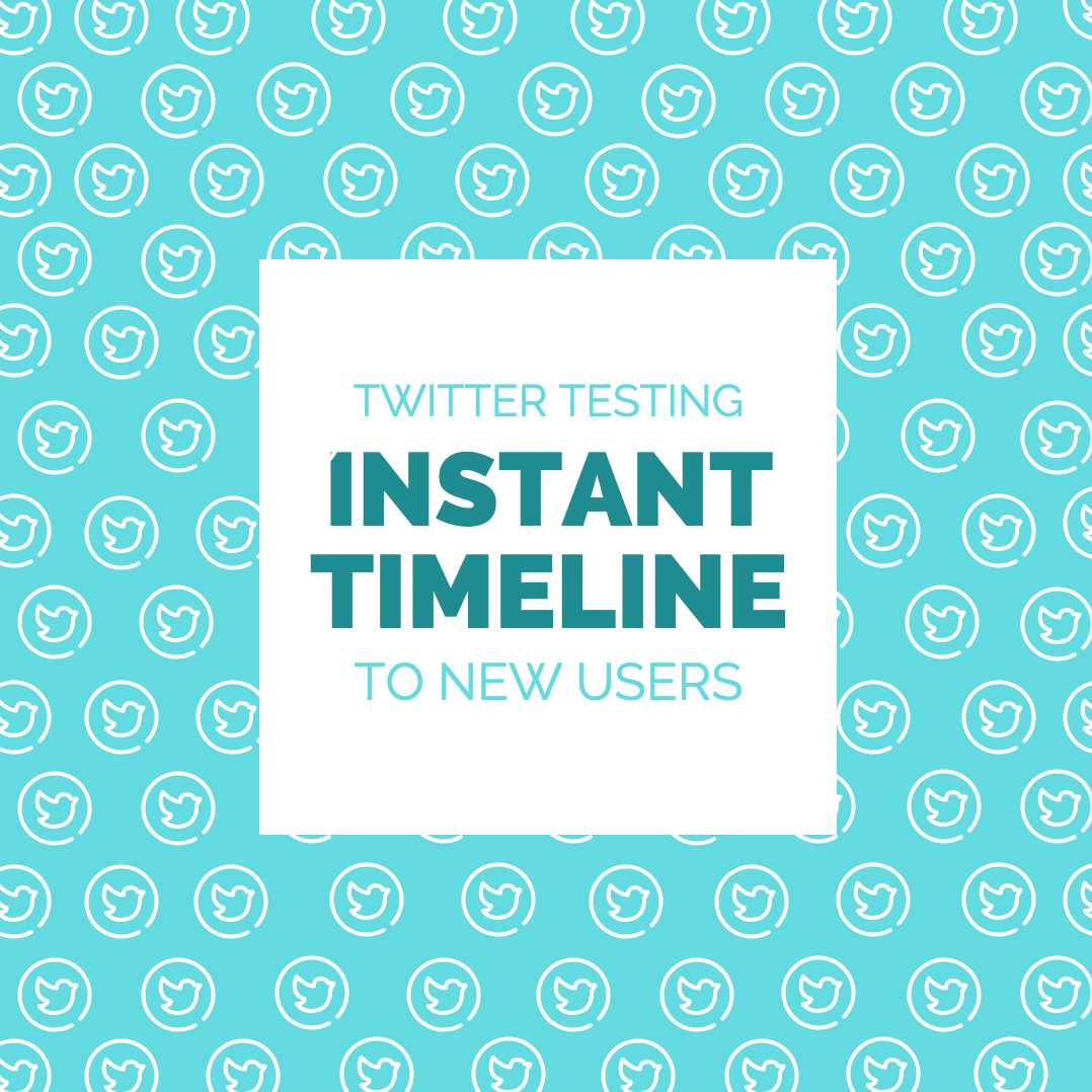 Twitter Testing New 'Instant Timeline' to New Users