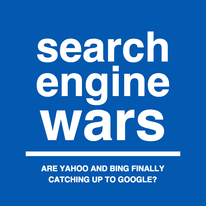 Search Engine Wars: Are Yahoo & Bing Finally Catching Up to Google?