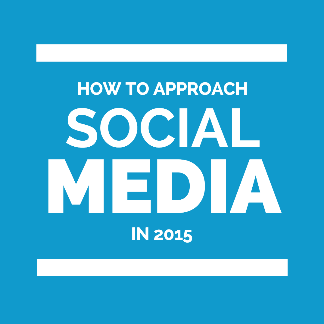 How to Approach Social Media in 2015