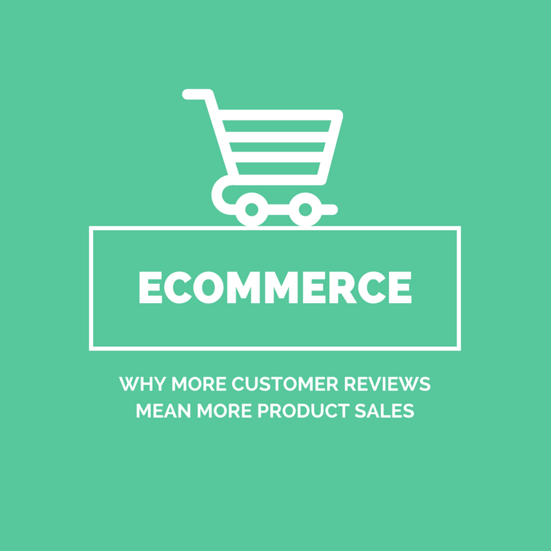 Ecommerce: Why More Customer Reviews Mean More Product Sales