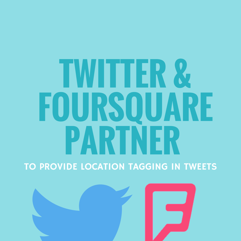 Twitter and Foursquare Partner to Provide Location Tagging in Tweets
