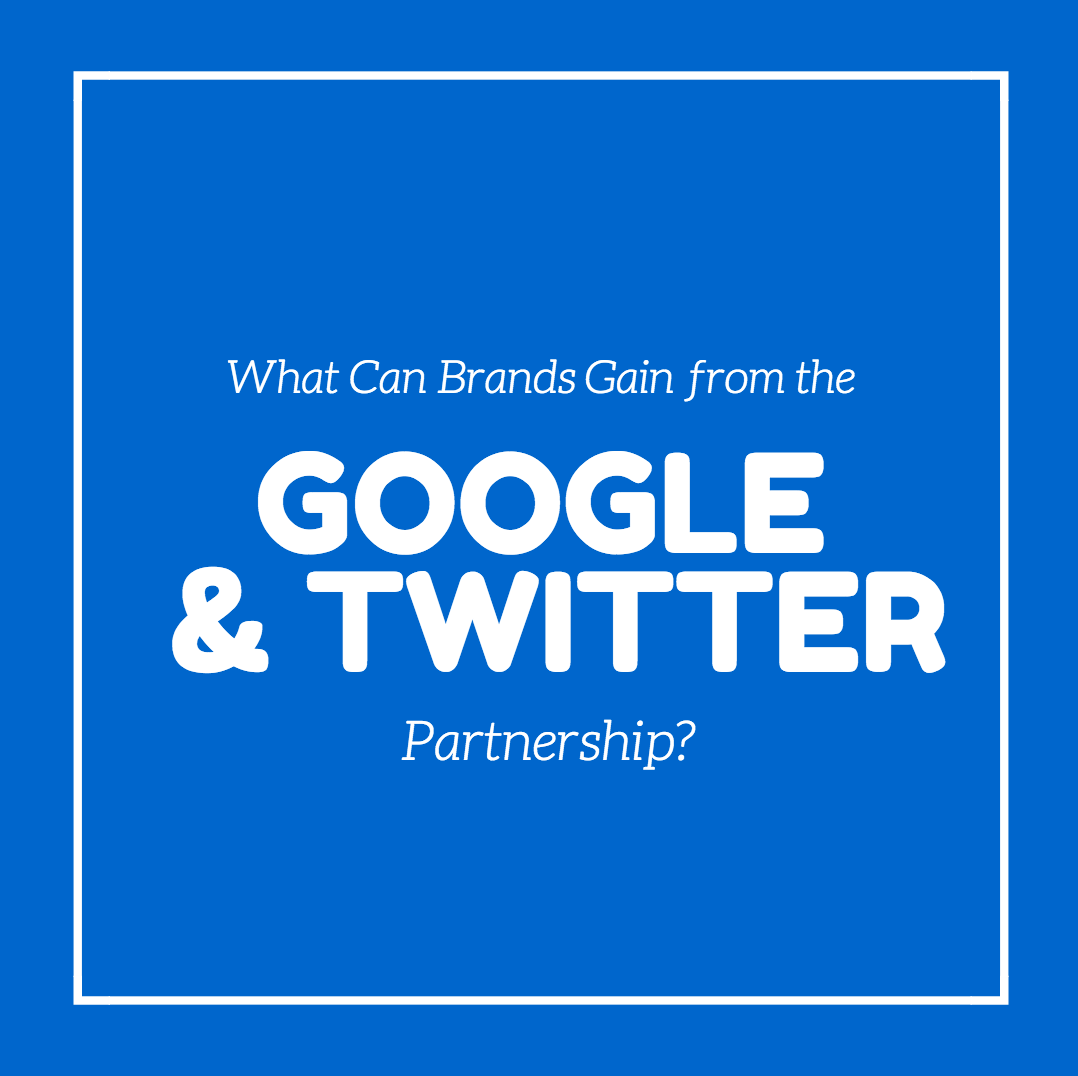 What Can Brands Gain from the Google & Twitter Partnership?