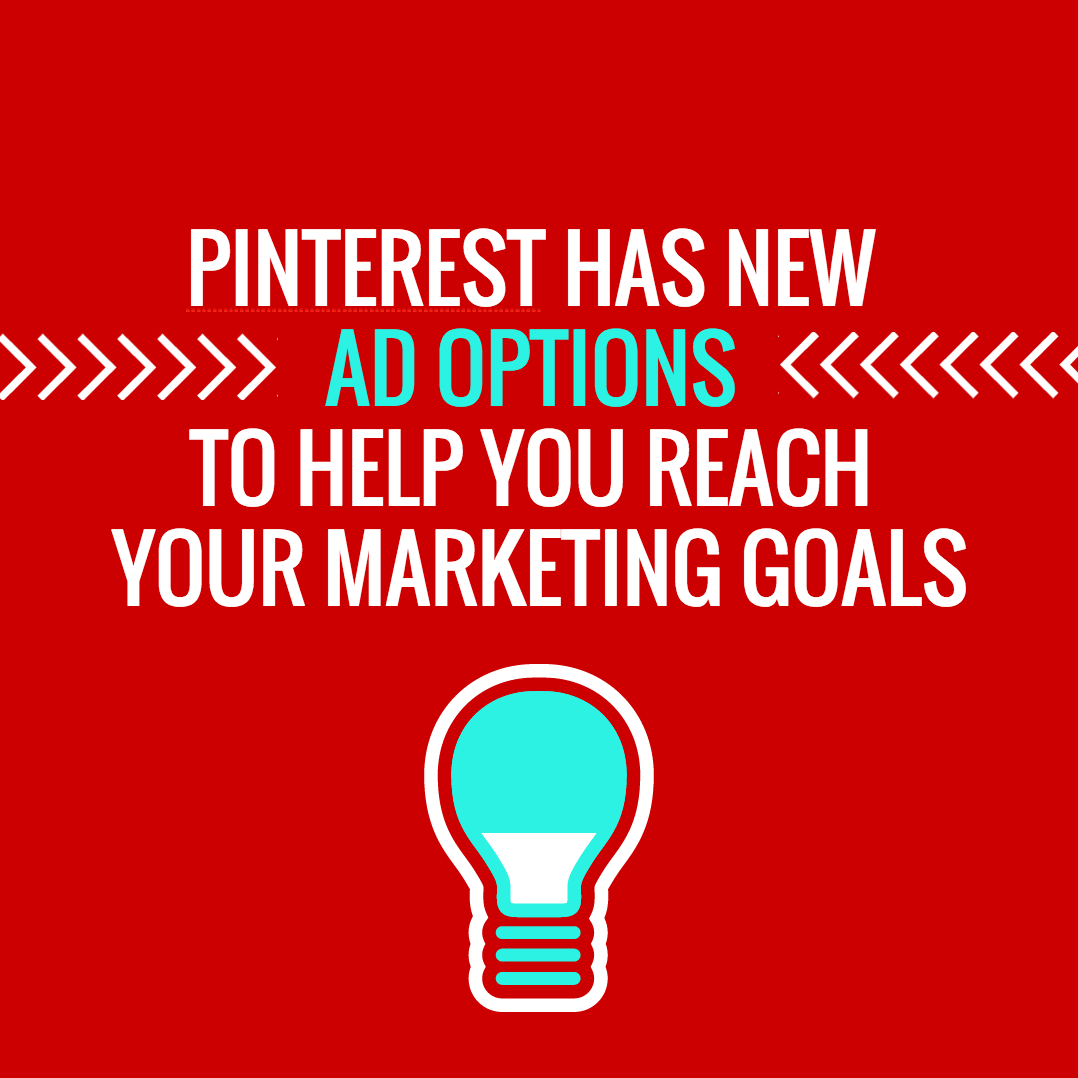 Pinterest Has New Ad Options to Help You Reach Your Marketing Goals